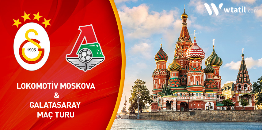 Lokomotif Moskova – Galataray Maç Turu 2 Gece 3 Gün Sabiha Gökçen Hareket